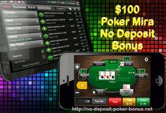A $100 Free Poker Bankroll on Poker Mira has been added to our site. Here is a basic review of MiraPoker and the terms and conditions of the no deposit poker bonus on Mira Poker. Find out if You are eligible to get this bonus : http://www.no-deposit-poker-bonus.net/poker-mira-no-deposit-bonus.html
