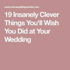 19 Insanely Clever Things You'll Wish You Did at Your Wedding