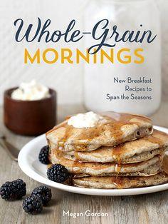 Whole-Grain Mornings cookbook by Megan Gordon