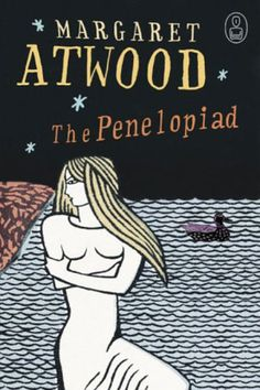 The Penelopiad, Margaret Atwood (The Odyssey)    Like LeGuin, Atwood explores the feminine side of one of our most essential literary works, this time through the eyes of Penelope, Odysseus's loyal wife. Witty and charming, Atwood challenges the patriarchal standard of Greek myths and entertains us at the same time
