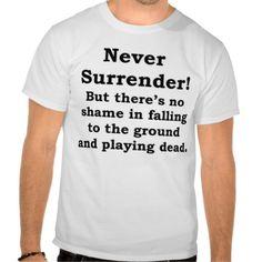 Never Surrender/Play Dead T-Shirt--#Humor #T-shirt #Geek