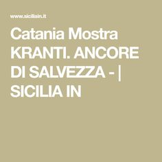 Catania Mostra KRANTI. ANCORE DI SALVEZZA - | SICILIA IN