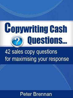 Copywriting Cash Questions-42 sales copy questions for maximising your response - http://www.learnsale.com/sales-training/books-sales-training/copywriting-cash-questions-42-sales-copy-questions-for-maximising-your-response/