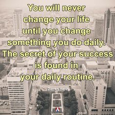 """You will never change your life until you change something you do daily. The…  #darrenhardy #darrenhardyquotes  #kurttasche"