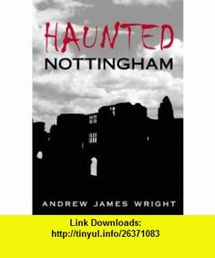Haunted Nottingham (Haunted Britain S.) (Haunted Britain S.) (Haunted Britain S.) (9780752441948) Andrew Wright , ISBN-10: 0752441949  , ISBN-13: 978-0752441948 ,  , tutorials , pdf , ebook , torrent , downloads , rapidshare , filesonic , hotfile , megaupload , fileserve