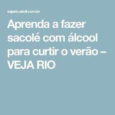 Aprenda a fazer sacolé com álcool para curtir o verão – VEJA RIO
