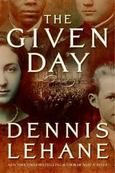 The Given Day by Dennis Lehane (I was very pleasantly surprised by this book. Solid historical fiction set during a fascinating period not often addressed up close. Glad I finally read it!) (2013)