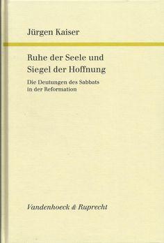 RUHE DER SEELE UND SIEGEL DER HOFFNUNG Sabbat in der Reformation Jürgen Kaiser