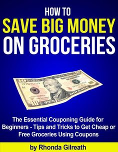 Kindle Store: How to Save Big Money on Groceries - The Essential Couponing Guide for Beginners - Tips and Tricks to Get Cheap or Free Groceries Using Coupons