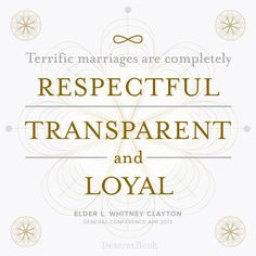 """Terrific marriages are completely respectful, transparent, and loyal."" - Elder L. Whitney Clayton  #ldsconf"