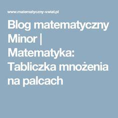 Blog matematyczny Minor |  Matematyka: Tabliczka mnożenia na palcach Blog, Blogging