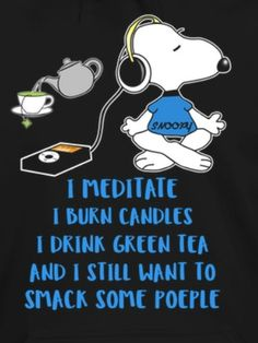 Snoopy: I meditate, I burn candles, I drink green tea and I still want to smack some people. Peanuts Quotes, Snoopy Quotes, Dog Quotes, Funny Quotes, Naughty Quotes, Snoopy Images, Snoopy Pictures, Charlie Brown Quotes, Charlie Brown And Snoopy