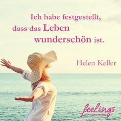 Ich habe festgestellt, dass das Leben wunderschön ist. - Zitat von Helen Keller