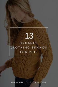 An increasing number of brands recognize the importance in sourcing organic cotton as an alternative to non-organic materials. These 13 organic clothing brands range across a number of versatile categories from athletic wear and nightwear, to dresses and basics. | sustainable fashion