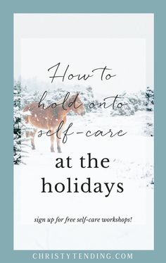 How to Hold onto Self-Care at the Holidays! Tips, tricks, techniques and resources for an easeful and self-care-filled holiday. Plus sign up for free self-care workshops! >> www.christytending.com
