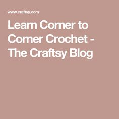 Learn Corner to Corner Crochet - The Craftsy Blog