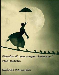 """""""Ricordati di osare. Anche con i venti contrari."""" Gabriele d'Annunzio #mementoauderesemper #mantra"""