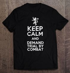 Game Of Thrones - Keep Calm And Demand Trial By Combat T Shirt