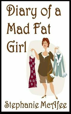 Diary of a Mad Fat Girl by Stephanie McAfee, http://www.amazon.com/dp/B004H8GVHC/ref=cm_sw_r_pi_dp_E6wGqb0FN1403