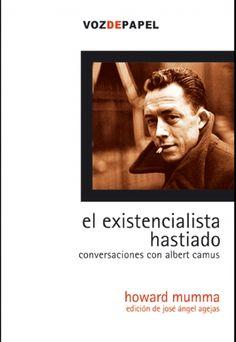 Mumma, Howard: El existencialista hastiado : conversaciones con Albert Camus. Vozdepapel, 2005 http://encore.fama.us.es/iii/encore/record/C__Rb1722688?lang=spi