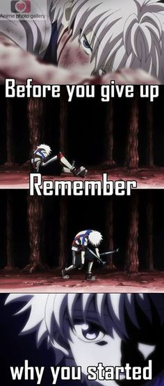 Before you give up.. Remember the reason why you started ツ ______________________________________________ قبل أن تستسلم تذكر لأجل ماذا بدأت كل شيء Anime :|| Hunter x Hunter ||