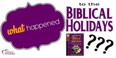 What Happened to the Biblical Holidays? | Heart of Wisdom Homeschool Blog