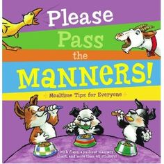 Please Pass the Manners!: Mealtime Tips for Everyone