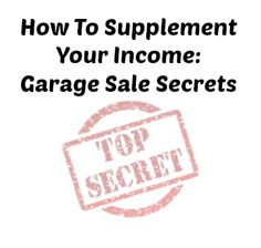 How To Supplement Your Income: Garage Sale Secrets