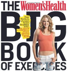 The Women's Health Big Book of Exercises is the essential workout guide for anyone who wants a better body. As the most comprehensive collection  ...