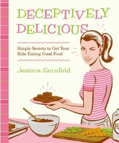 Deceptively Delicious: Simple Secrets to Get Your Kids Eating Good Food: Jessica Seinfeld: 9780061767937: Amazon.com: Books