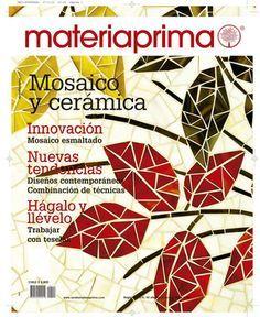 Revista Materiaprima Nº114  Mosaico Innovación, mosaico esmaltado. Nuevas tendencias  Diseños contemporáneos  Combinación de técnicas Hágalo y llévelo. Trabajar con teselas.