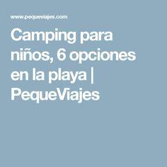 Camping para niños, 6 opciones en la playa   PequeViajes