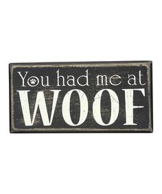Look at this #zulilyfind! 'You Had Me at Woof' Wall Sign #zulilyfinds