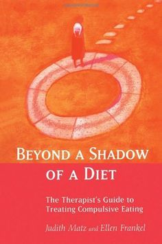 Beyond a Shadow of a Diet: The Therapist's Guide to Treating Compulsive Eating Disorders:Amazon:Books