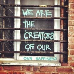 we are the creators of our own happiness. - Inspiring Works Of Graffiti To Brighten Your Day
