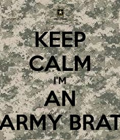 military brat | KEEP CALM I'M AN ARMY BRAT - KEEP CALM AND CARRY ON Image Generator