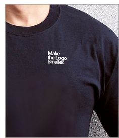 Make the Logo Smaller TShirt - The battle cry of beleaguered art directors everywhere. $14.99