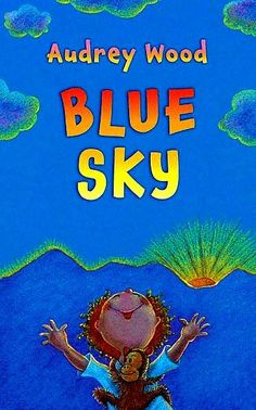 Blue Sky by Audrey Wood, her newest picture book