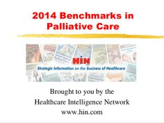 2014 Benchmarks in Palliative Care by Healthcare Intelligence Network via slideshare (March 2014) #palliative #hospice #EOLC