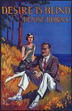 Desire Is Blind by Denise Robins published by Mills and Boon in 1936