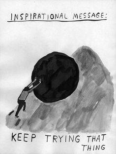 """""""The struggle itself toward the heights is enough to fill a man's heart. One must imagine Sisyphus happy."""" -Albert Camus"""