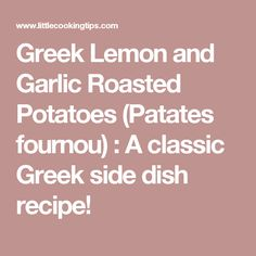Greek Lemon and Garlic Roasted Potatoes (Patates fournou) : A classic Greek side dish recipe!