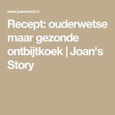 Recept: ouderwetse maar gezonde ontbijtkoek   Joan's Story