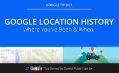 Google Location History - Where You've Been & When.