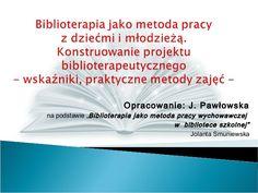"""Opracowanie: J. Pawłowska na podstawie """"Biblioterapia jako metoda pracy wychowawczej w bibliotece szkolnej"""" Jolanta Smunie..."""