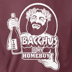Baccus is my Homeboy