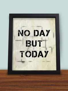 Inspirational 8 X 10 Print  No Day But Today by JRPDesign on Etsy