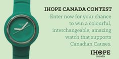 Join the contest at IHOPE watches and you can be one of the first people in Canada to own an amazing IHOPE watch that supports Canadian Causes.
