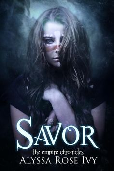 Savor (The Empire Chronicles #4) - Coming April 30th, 2015!
