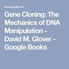 Gene Cloning: The Mechanics of DNA Manipulation - David M. Glover - Google Books
